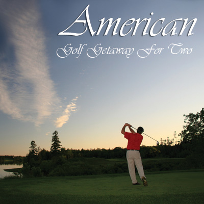 AMERICAN GOLF<sup>&reg;</sup> Getaway - Choose from a selection of the most celebrated and award winning golf destinations in the world for to create your perfect golf experience.  To make it even better, we let you pick the date!  Includes deluxe accommodations for 2 and 2 rounds of premium resort golf.  Airfare not included.