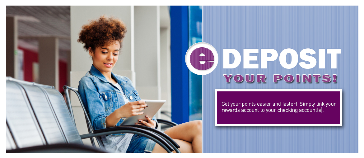 Link your rewards account to your checking account to edeposit your points!